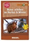 Expedition Natur - Natur aktiv: Natur erleben im Herbst und Wint